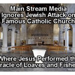VIDEO: Catholic Church where Jesus fed 5,000, torched by Jews – Big Media Ignores